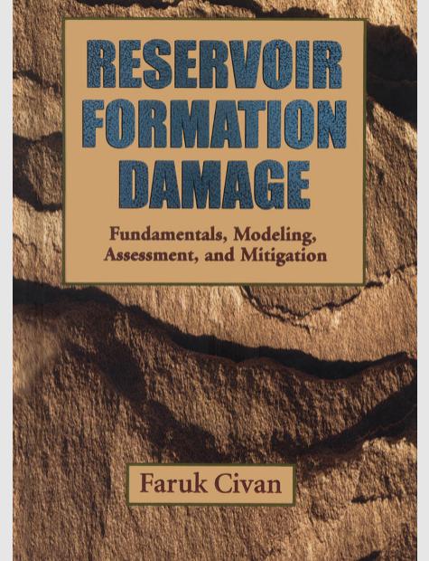 Reservoir formation damage : fundamentals, modeling, assessment, and mitigation